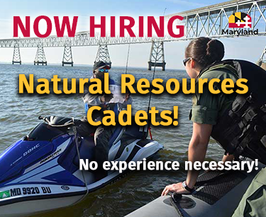 Now Hiring Natural Resources Cadets. No experience necessary.  Apply at workformaryland.gov